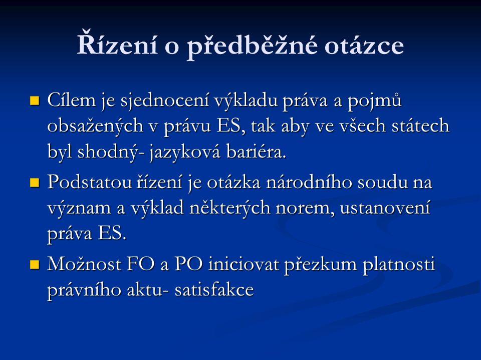 Řízení o předběžné otázce Cílem je sjednocení výkladu práva a pojmů obsažených v právu ES, tak aby ve všech státech byl shodný- jazyková bariéra. Cíle