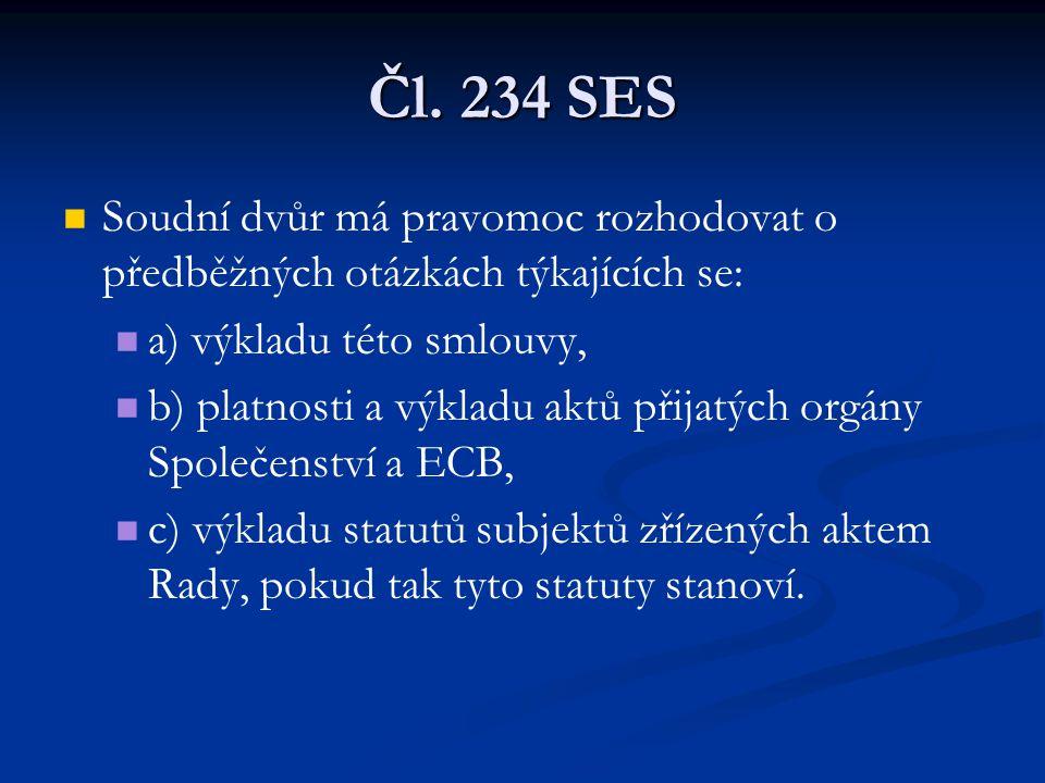Čl. 234 SES Soudní dvůr má pravomoc rozhodovat o předběžných otázkách týkajících se: a) výkladu této smlouvy, b) platnosti a výkladu aktů přijatých or