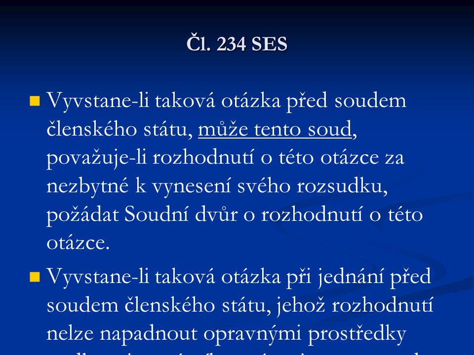 Čl. 234 SES Vyvstane-li taková otázka před soudem členského státu, může tento soud, považuje-li rozhodnutí o této otázce za nezbytné k vynesení svého