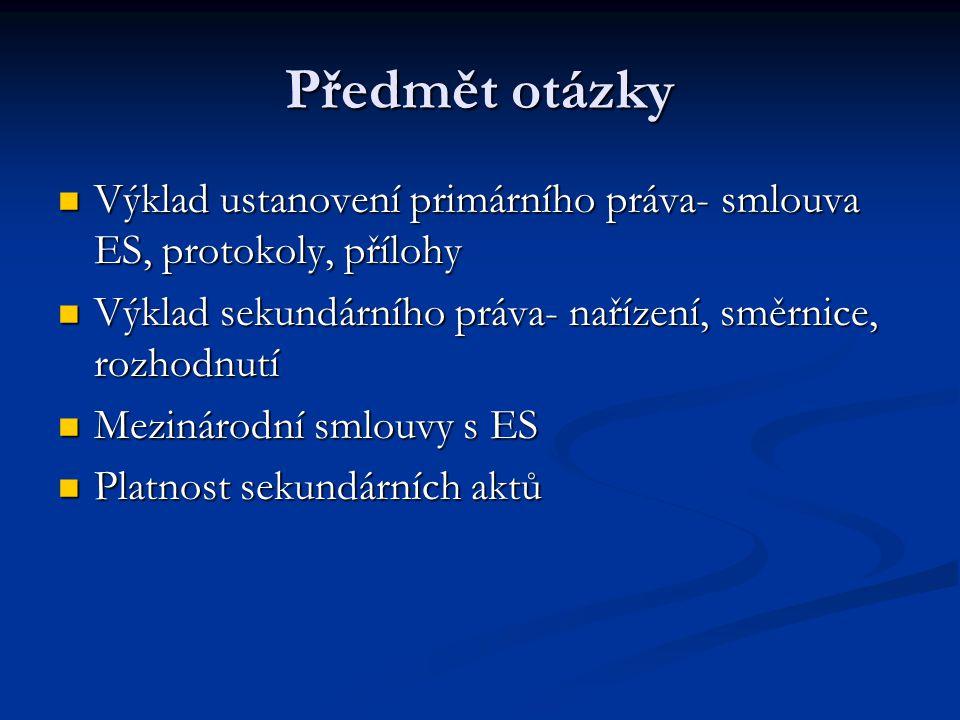 Předmět otázky Výklad ustanovení primárního práva- smlouva ES, protokoly, přílohy Výklad ustanovení primárního práva- smlouva ES, protokoly, přílohy V