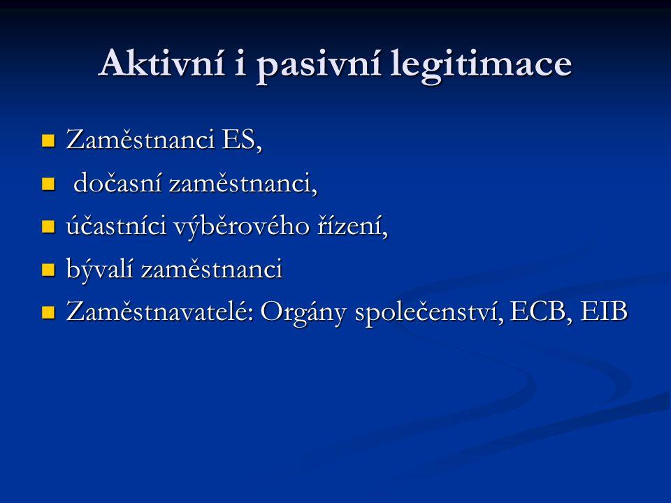 Aktivní i pasivní legitimace Zaměstnanci ES, Zaměstnanci ES, dočasní zaměstnanci, dočasní zaměstnanci, účastníci výběrového řízení, účastníci výběrové