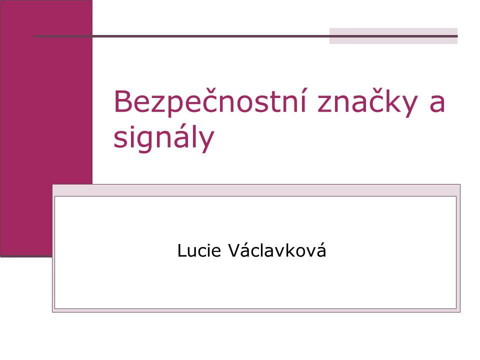 Bezpečnostní značky a signály Lucie Václavková