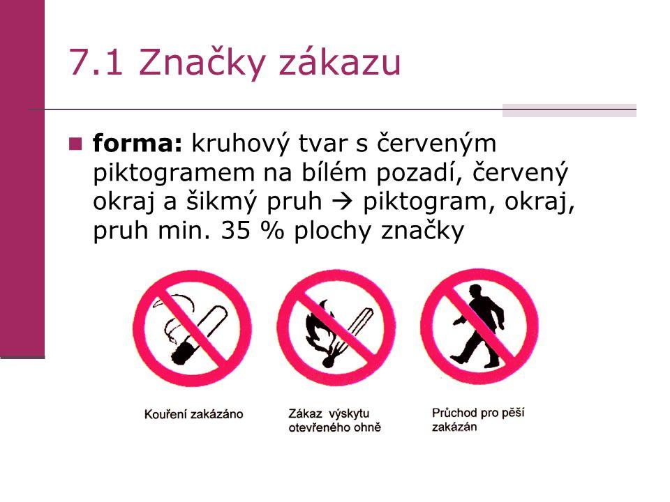 7.1 Značky zákazu forma: kruhový tvar s červeným piktogramem na bílém pozadí, červený okraj a šikmý pruh  piktogram, okraj, pruh min. 35 % plochy zna
