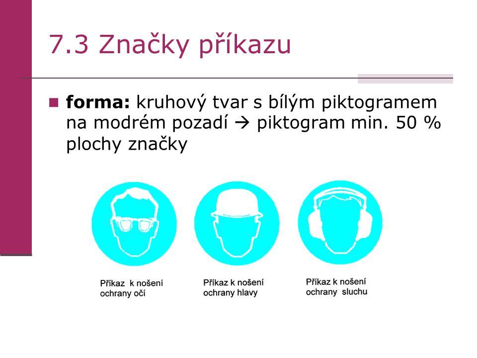 7.3 Značky příkazu forma: kruhový tvar s bílým piktogramem na modrém pozadí  piktogram min. 50 % plochy značky