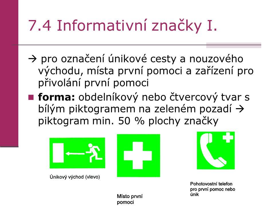 7.4 Informativní značky I.  pro označení únikové cesty a nouzového východu, místa první pomoci a zařízení pro přivolání první pomoci forma: obdelníko