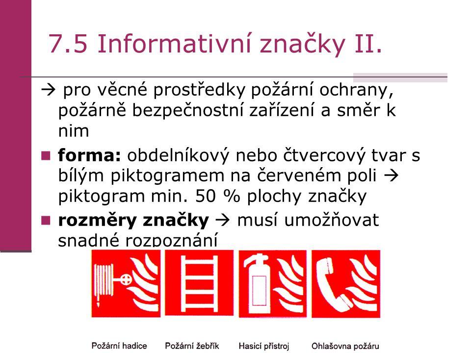 7.5 Informativní značky II.  pro věcné prostředky požární ochrany, požárně bezpečnostní zařízení a směr k nim forma: obdelníkový nebo čtvercový tvar