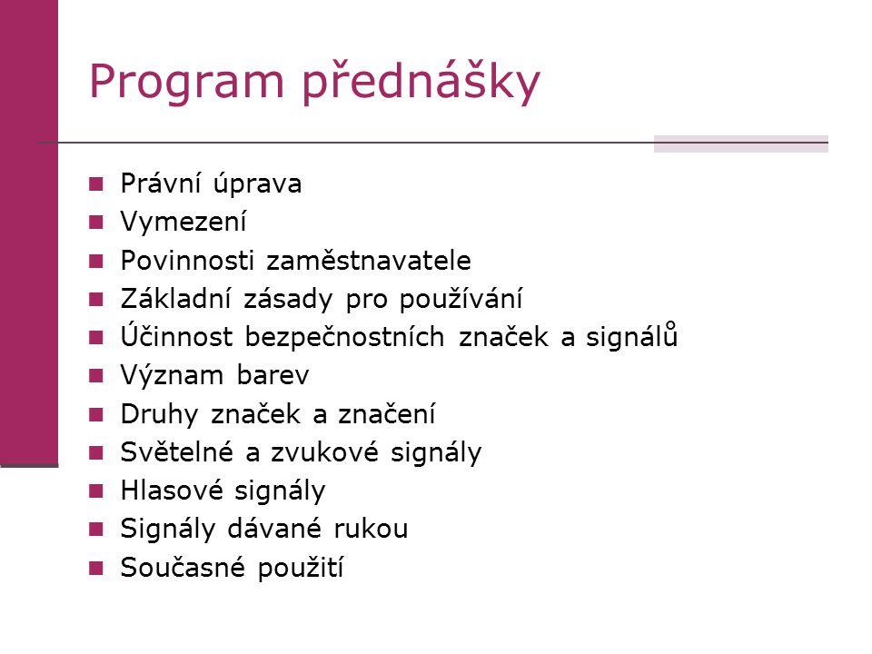 Program přednášky Právní úprava Vymezení Povinnosti zaměstnavatele Základní zásady pro používání Účinnost bezpečnostních značek a signálů Význam barev