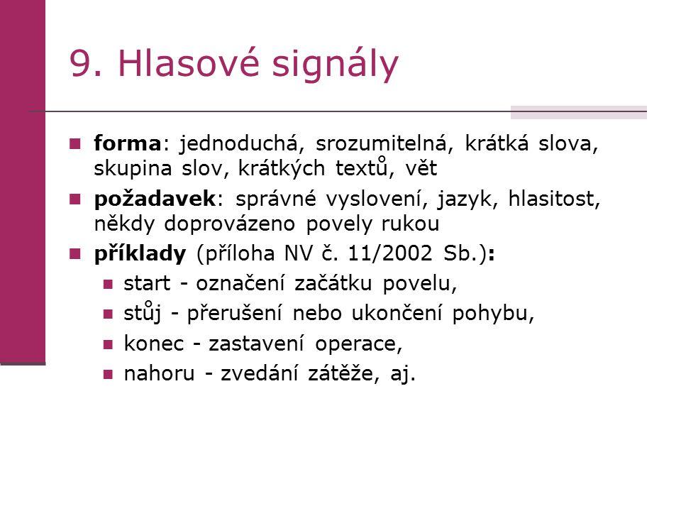 9. Hlasové signály forma: jednoduchá, srozumitelná, krátká slova, skupina slov, krátkých textů, vět požadavek: správné vyslovení, jazyk, hlasitost, ně