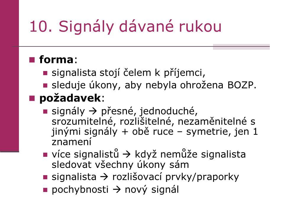 10. Signály dávané rukou forma: signalista stojí čelem k příjemci, sleduje úkony, aby nebyla ohrožena BOZP. požadavek: signály  přesné, jednoduché, s
