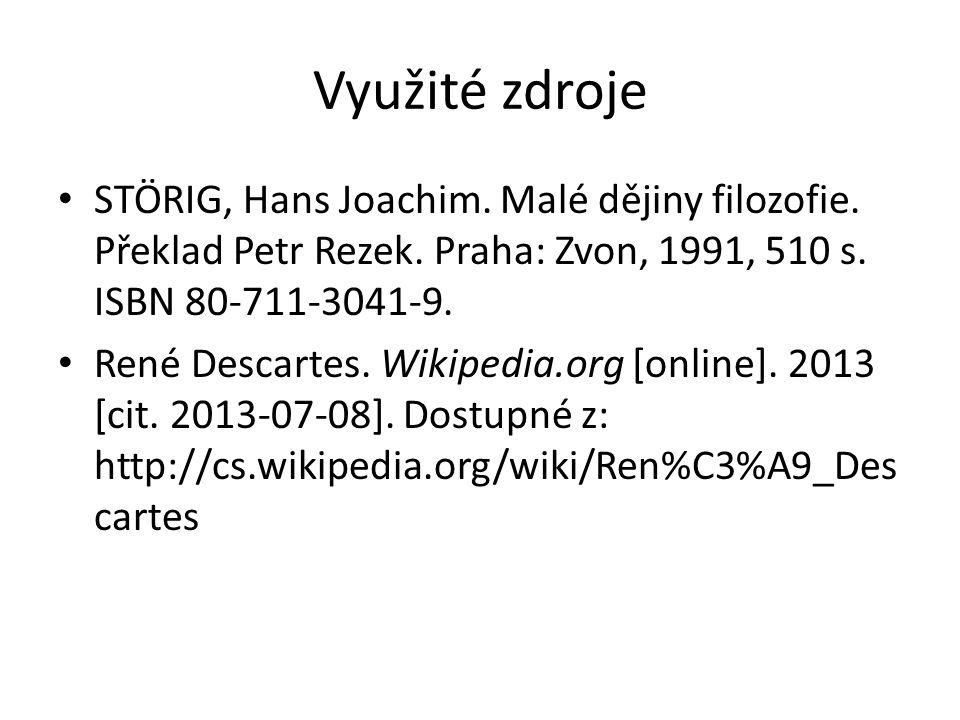 Zdroje obrázků http://cs.wikipedia.org/wiki/Soubor:Frans_Hal s_-_Portret_van_Ren%C3%A9_Descartes.jpg http://cs.wikipedia.org/wiki/Soubor:Frans_Hal s_-_Portret_van_Ren%C3%A9_Descartes.jpg