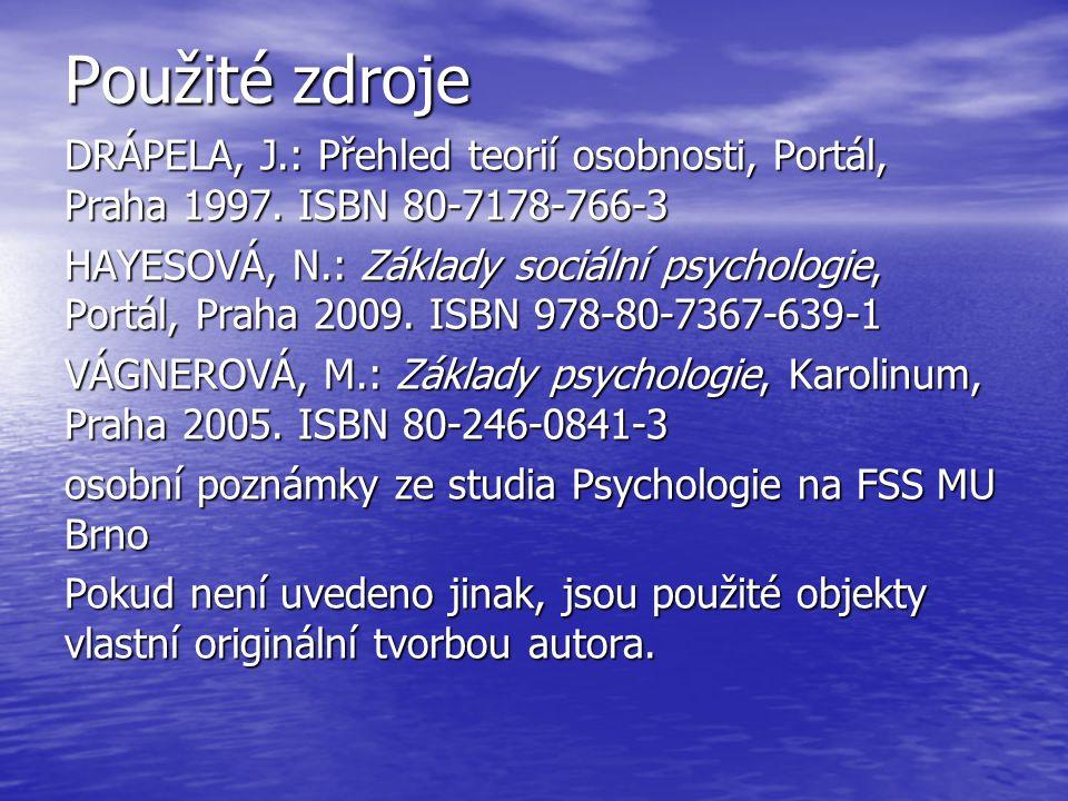Použité zdroje DRÁPELA, J.: Přehled teorií osobnosti, Portál, Praha 1997.