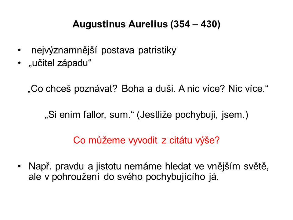 """Augustinus Aurelius (354 – 430) nejvýznamnější postava patristiky """"učitel západu """"Co chceš poznávat."""