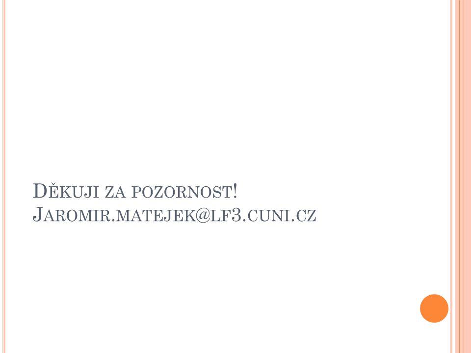 D ĚKUJI ZA POZORNOST ! J AROMIR. MATEJEK @ LF 3. CUNI. CZ