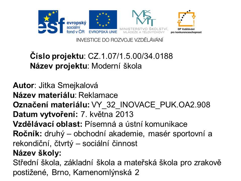 Číslo projektu: CZ.1.07/1.5.00/34.0188 Název projektu: Moderní škola Autor: Jitka Smejkalová Název materiálu: Reklamace Označení materiálu: VY_32_INOV