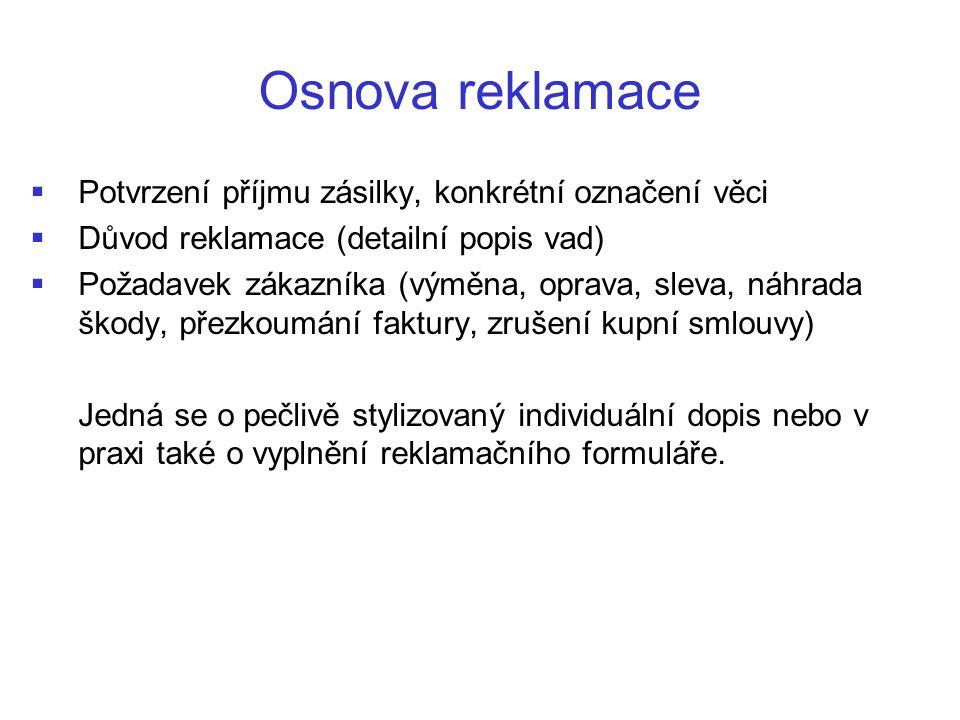 Osnova reklamace   Potvrzení příjmu zásilky, konkrétní označení věci   Důvod reklamace (detailní popis vad)   Požadavek zákazníka (výměna, oprav