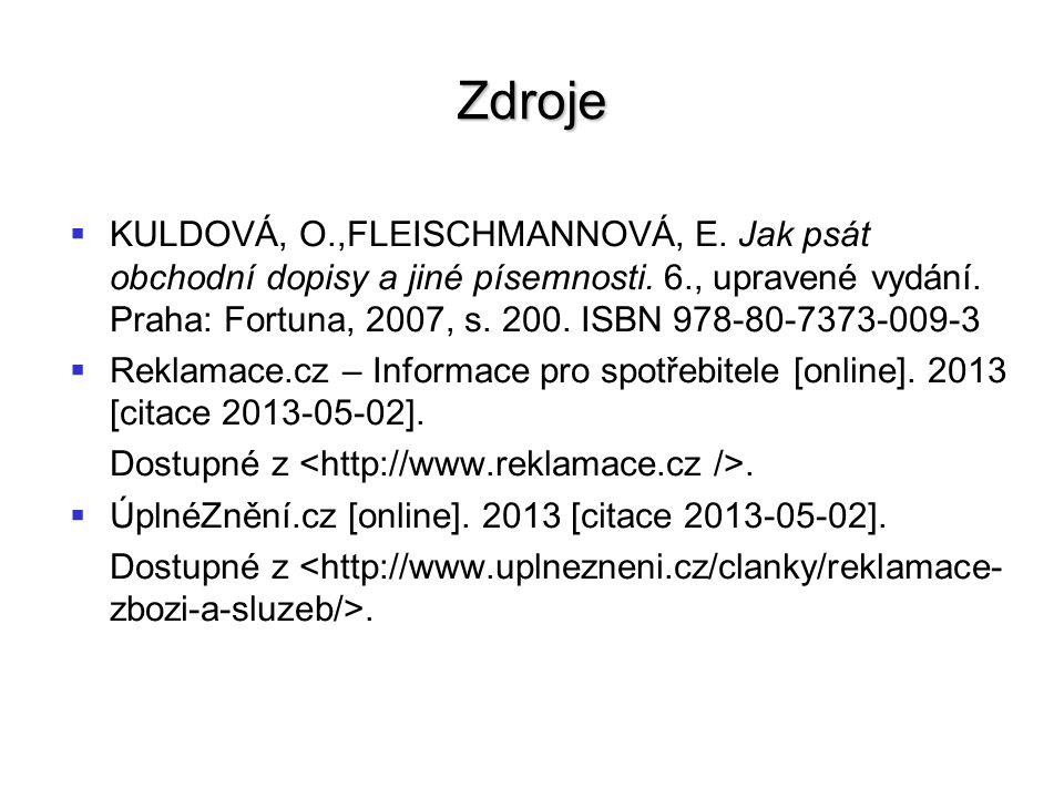 Zdroje   KULDOVÁ, O.,FLEISCHMANNOVÁ, E. Jak psát obchodní dopisy a jiné písemnosti. 6., upravené vydání. Praha: Fortuna, 2007, s. 200. ISBN 978-80-7