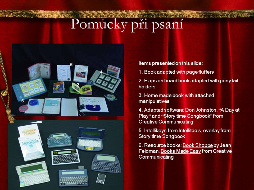 Pomůcky při psaní Items presented on this slide: 1. Book adapted with page fluffers 2. Flaps on board book adapted with pony tail holders 3. Home made