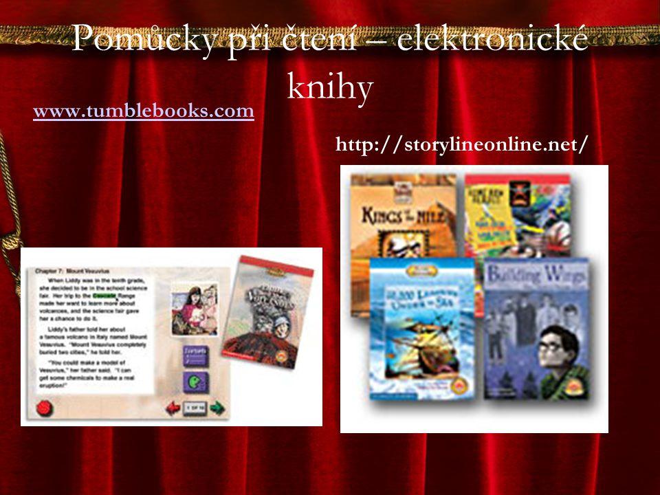 Pomůcky při čtení – elektronické knihy www.tumblebooks.com http://storylineonline.net/