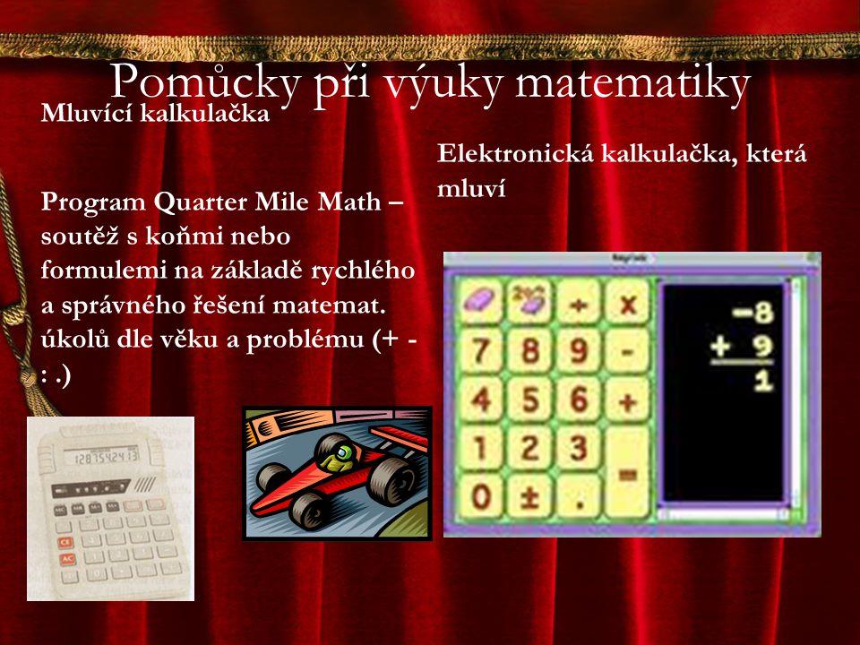 Pomůcky při výuky matematiky Mluvící kalkulačka Program Quarter Mile Math – soutěž s koňmi nebo formulemi na základě rychlého a správného řešení matemat.