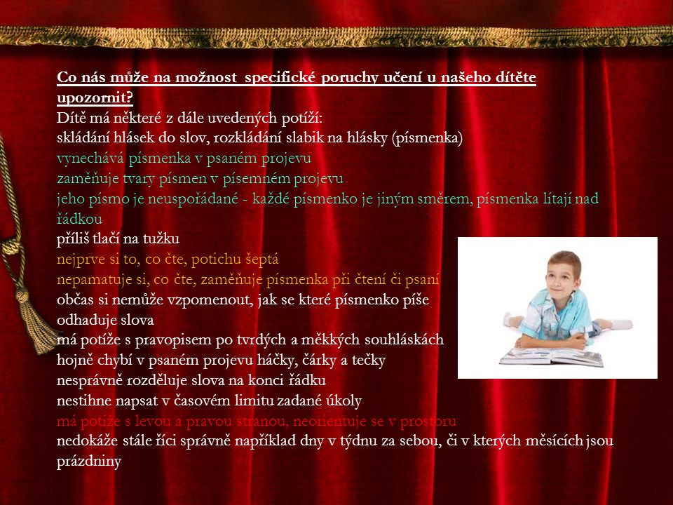 Co nás může na možnost specifické poruchy učení u našeho dítěte upozornit? Dítě má některé z dále uvedených potíží: skládání hlásek do slov, rozkládán