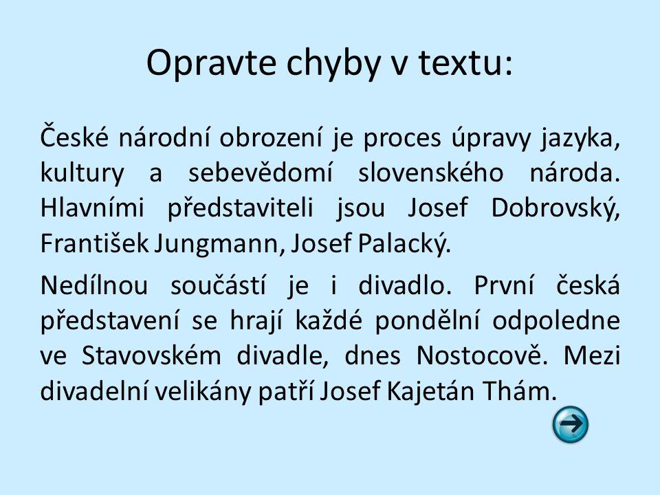 Opravte chyby v textu: České národní obrození je proces úpravy jazyka, kultury a sebevědomí slovenského národa.