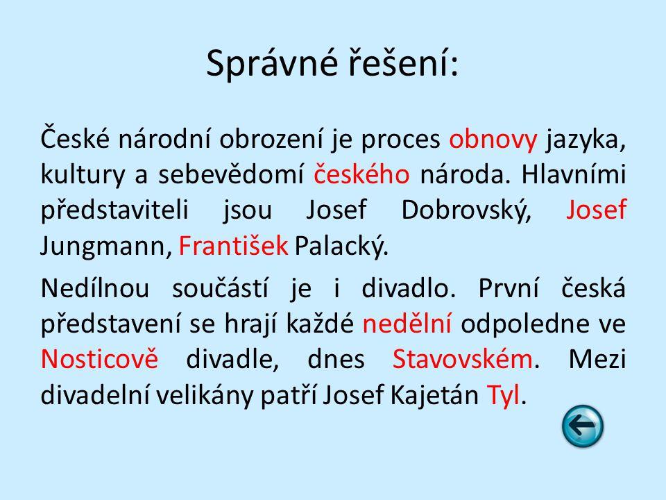 Správné řešení: České národní obrození je proces obnovy jazyka, kultury a sebevědomí českého národa.