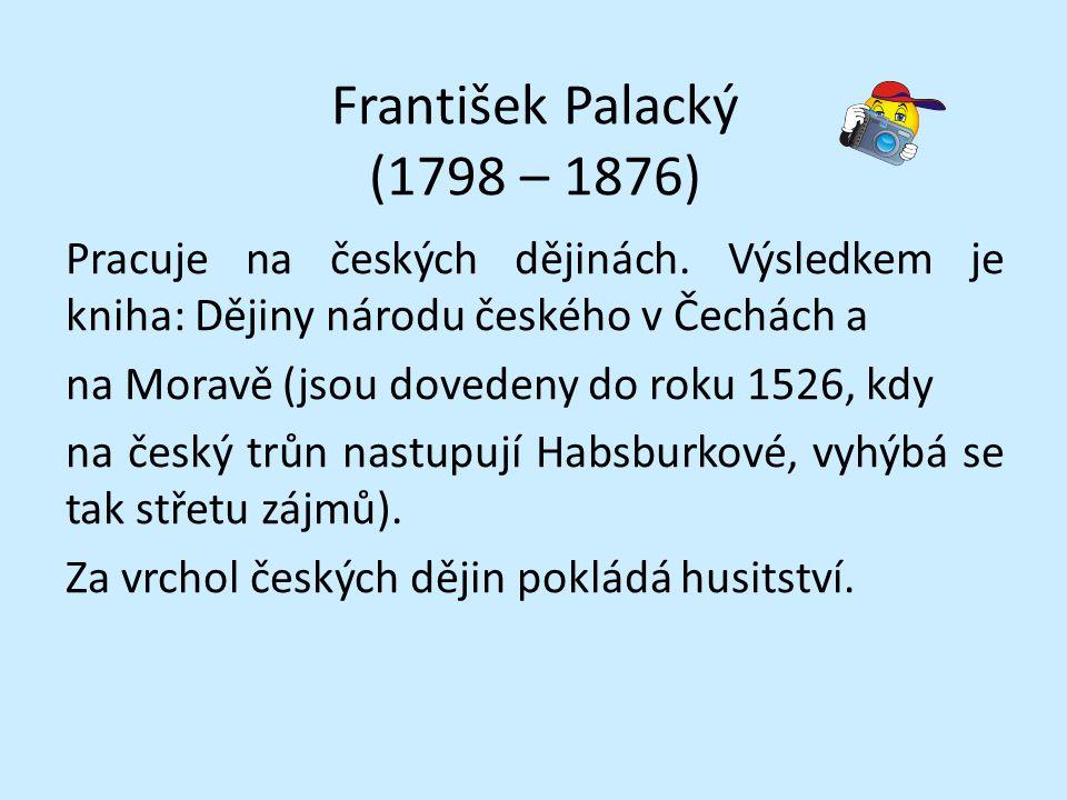 František Palacký (1798 – 1876) Pracuje na českých dějinách.