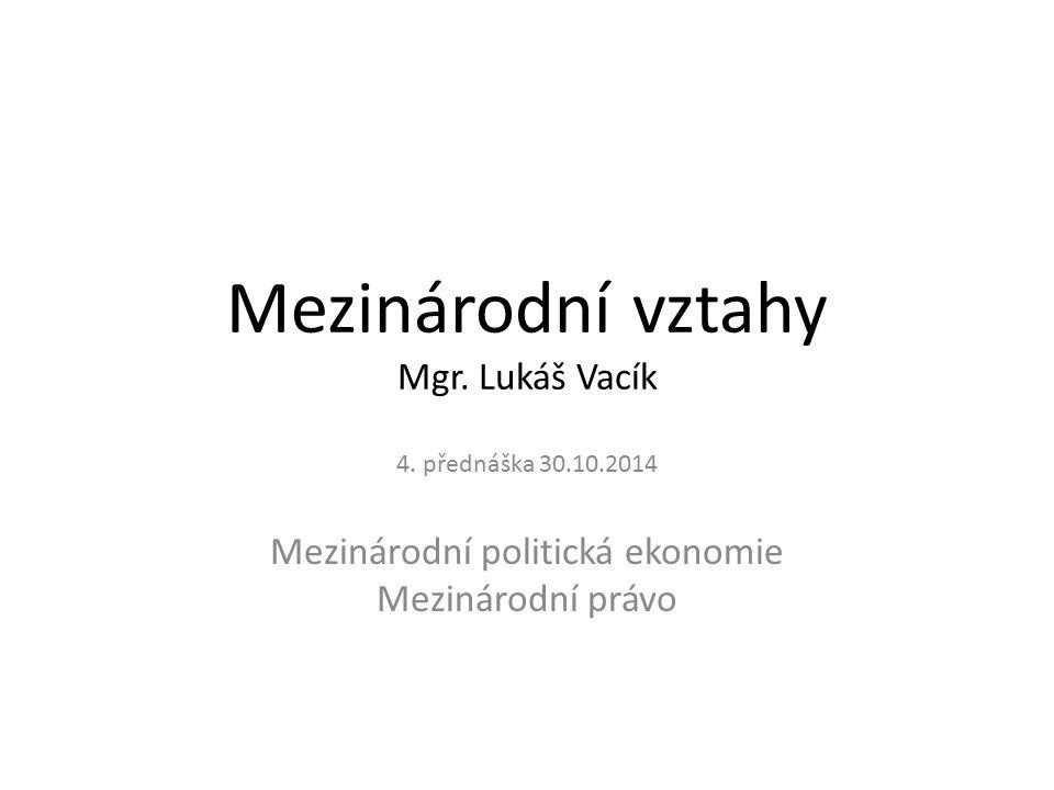 Mezinárodní vztahy Mgr. Lukáš Vacík 4.