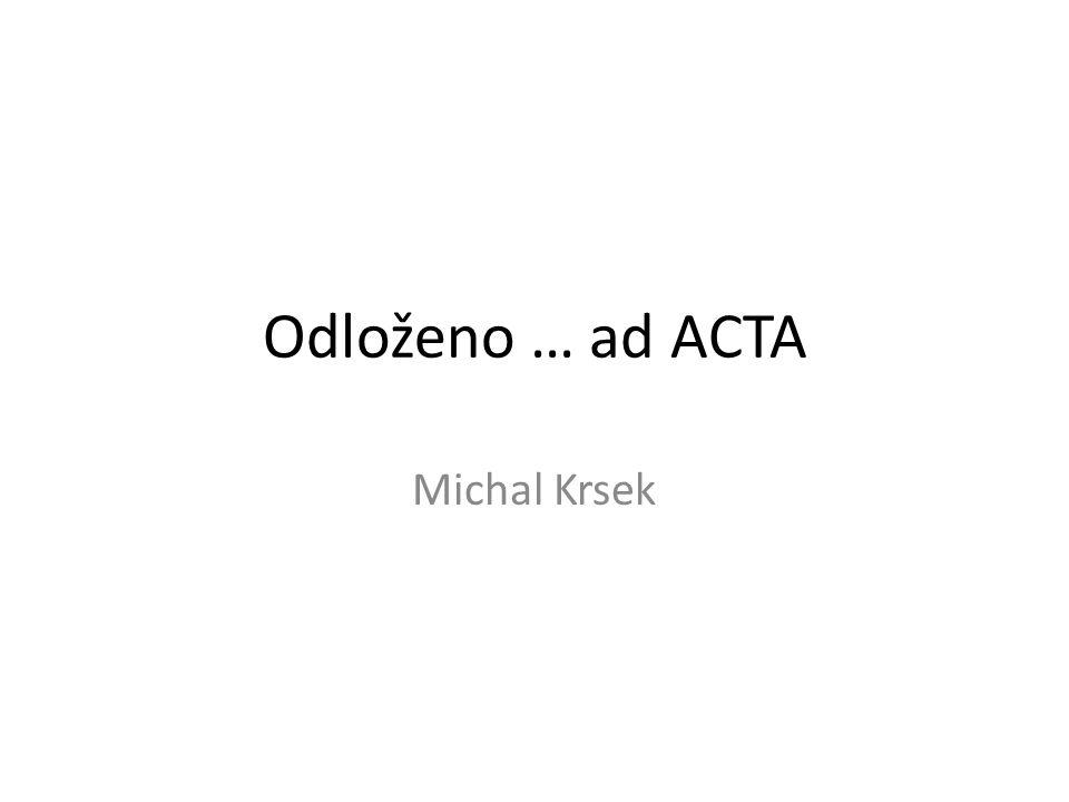 """Co je ACTA Anti-Counterfeiting Trade Agreement, česky formálně: Obchodní dohoda proti padělatelství Mezivládní dohoda """"západního světa , která má chránit """"intelektuální vlastnictví Smlouva se vyjednávala od roku 2006, v roce 2008 unikl pracovní text."""