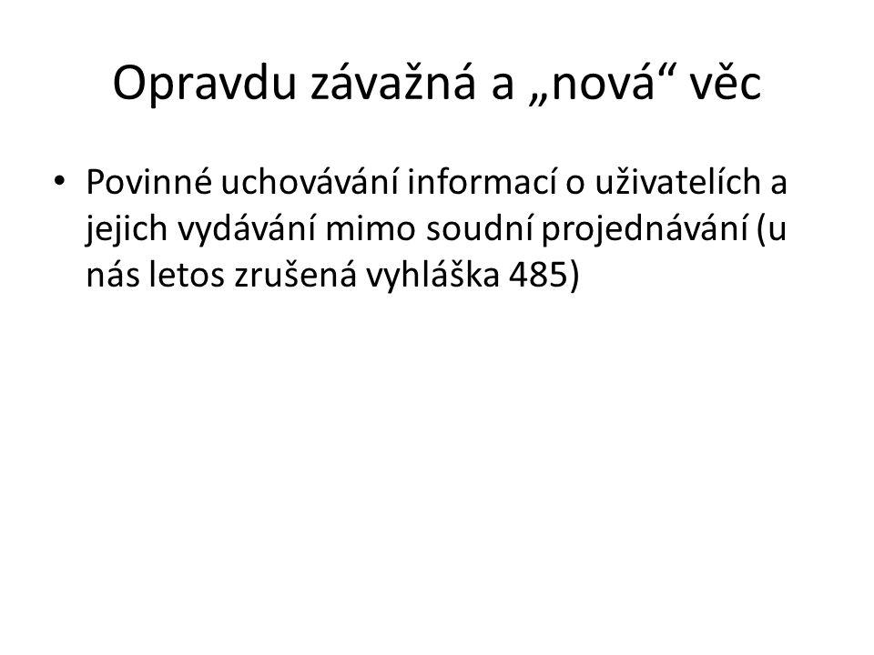 """Opravdu závažná a """"nová věc Povinné uchovávání informací o uživatelích a jejich vydávání mimo soudní projednávání (u nás letos zrušená vyhláška 485)"""
