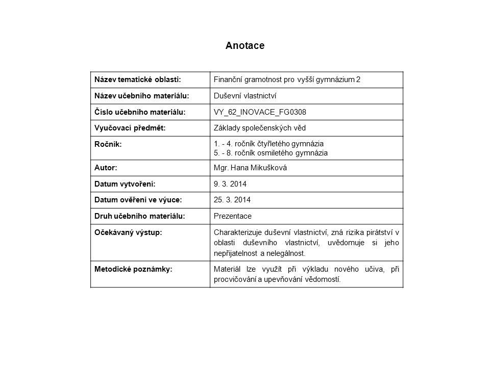 Anotace Název tematické oblasti: Finanční gramotnost pro vyšší gymnázium 2 Název učebního materiálu: Duševní vlastnictví Číslo učebního materiálu: VY_