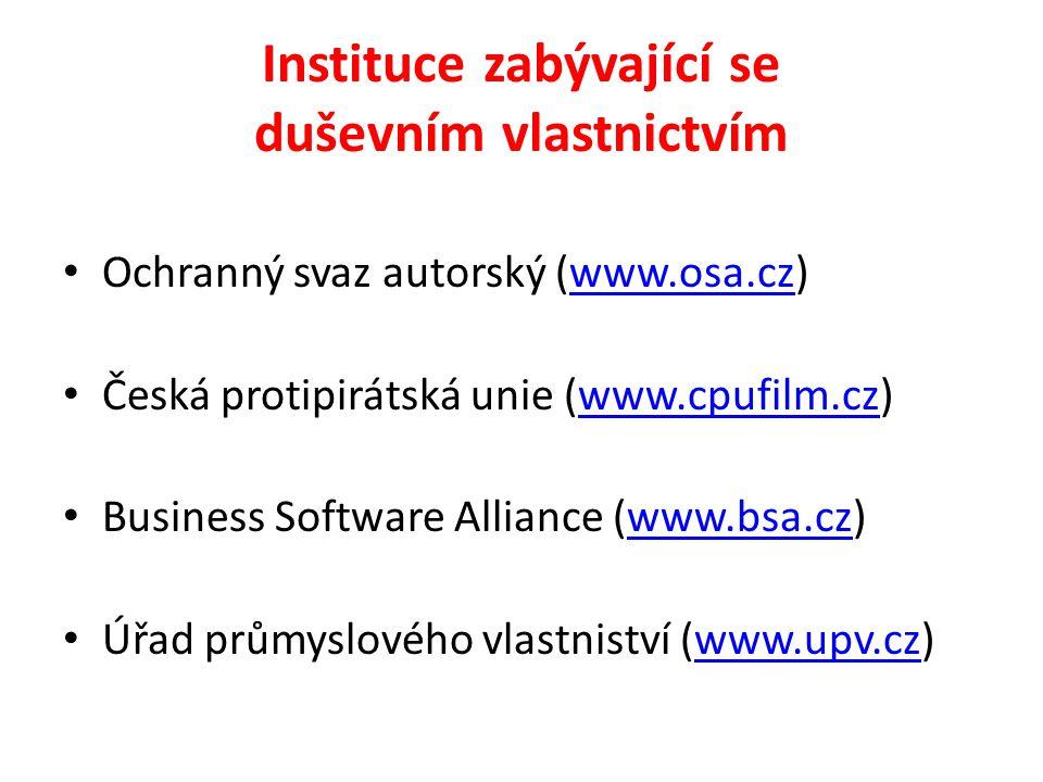 Instituce zabývající se duševním vlastnictvím Ochranný svaz autorský (www.osa.cz)www.osa.cz Česká protipirátská unie (www.cpufilm.cz)www.cpufilm.cz Bu