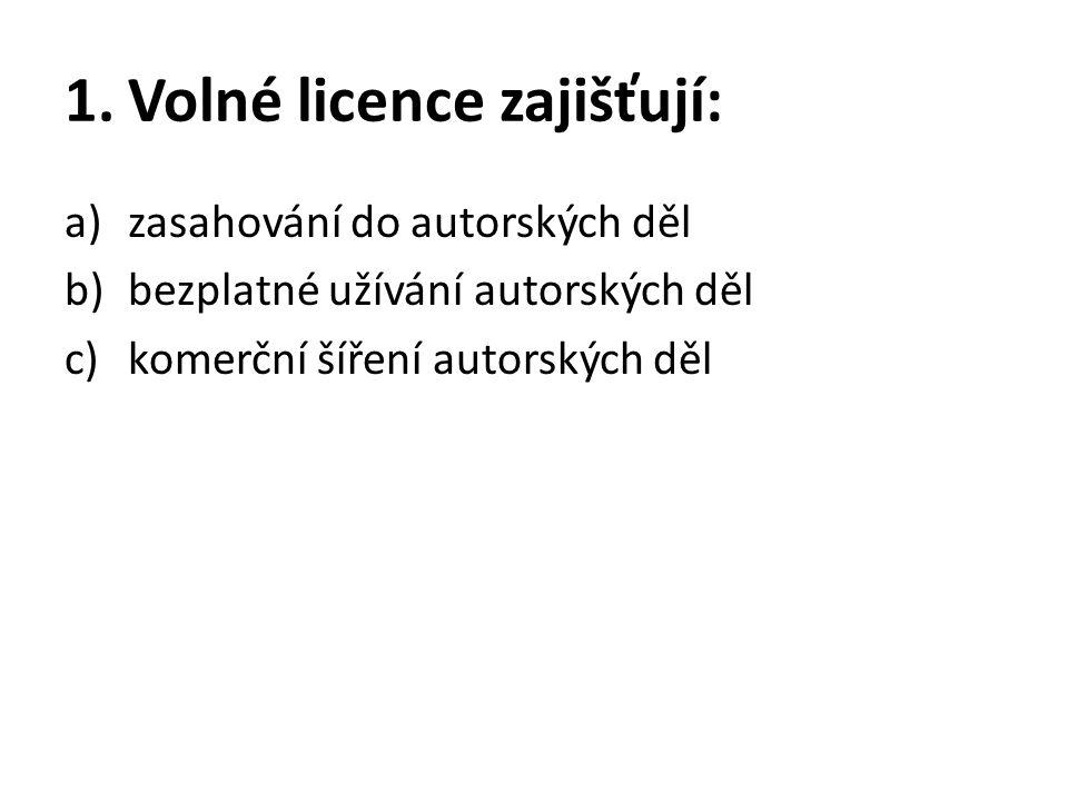 1.Volné licence zajišťují: a)zasahování do autorských děl b)bezplatné užívání autorských děl c)komerční šíření autorských děl