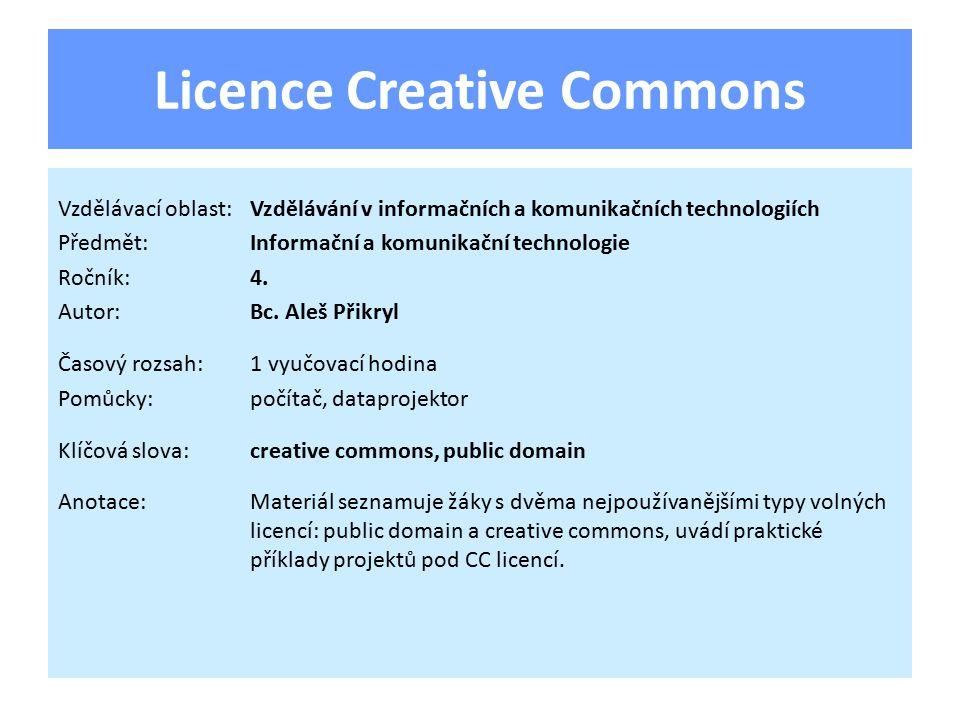 Licence Creative Commons Vzdělávací oblast:Vzdělávání v informačních a komunikačních technologiích Předmět:Informační a komunikační technologie Ročník:4.
