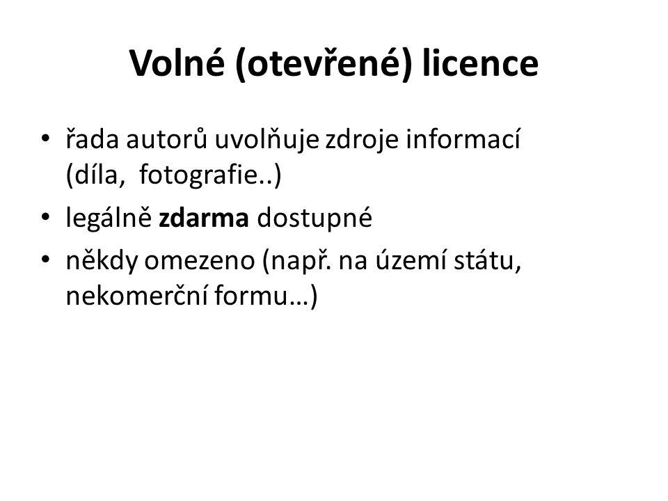 Volné (otevřené) licence řada autorů uvolňuje zdroje informací (díla, fotografie..) legálně zdarma dostupné někdy omezeno (např.