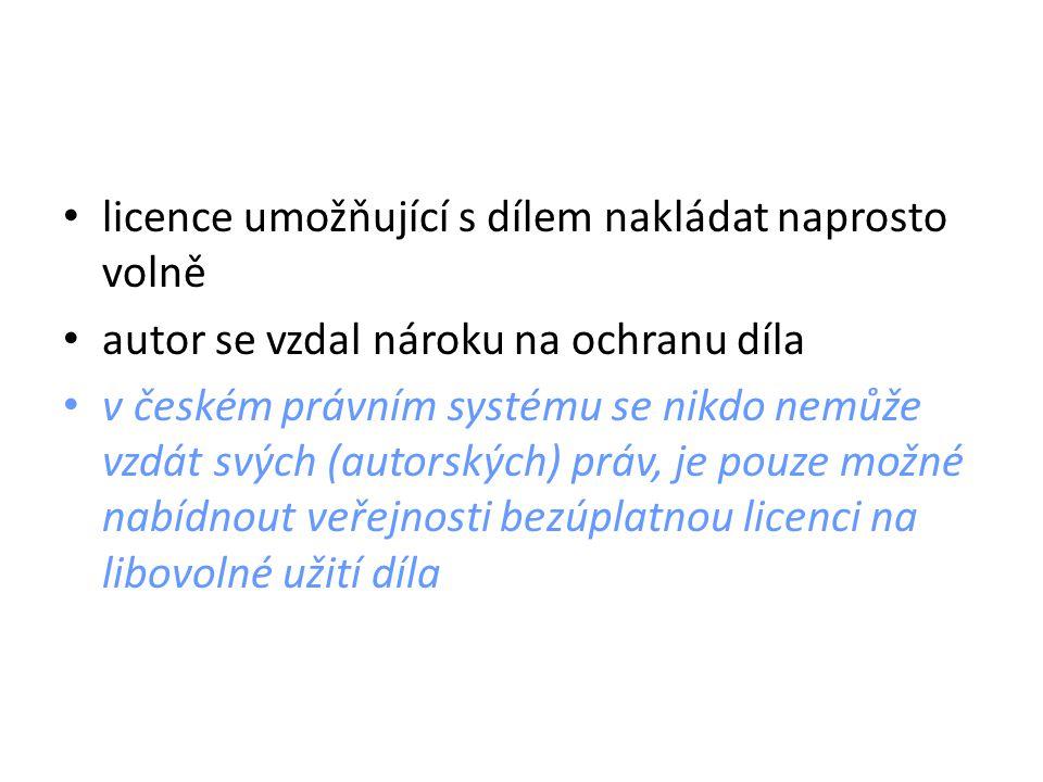 licence umožňující s dílem nakládat naprosto volně autor se vzdal nároku na ochranu díla v českém právním systému se nikdo nemůže vzdát svých (autorských) práv, je pouze možné nabídnout veřejnosti bezúplatnou licenci na libovolné užití díla