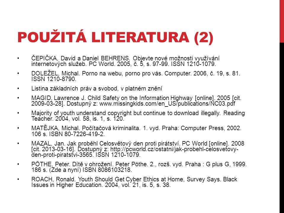 POUŽITÁ LITERATURA (2) ČEPIČKA, David a Daniel BEHRENS. Objevte nové možnosti využívání internetových služeb. PC World. 2005, č. 5, s. 97-99. ISSN 121