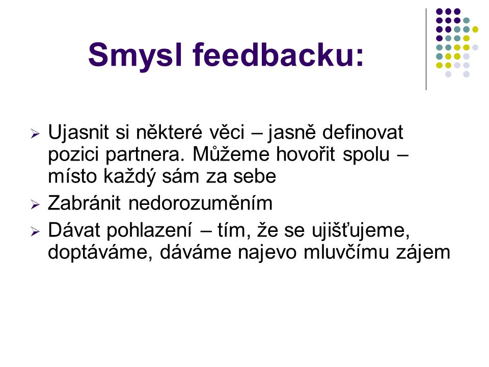 Příklad: Šéf: Máte už hotovou tu zprávu, slečno Nováková? Sekretářka: Jak bych vám ji mohla udělat, když je Zdeňka pořád ještě v účtárně! Šéf: Nemyslí