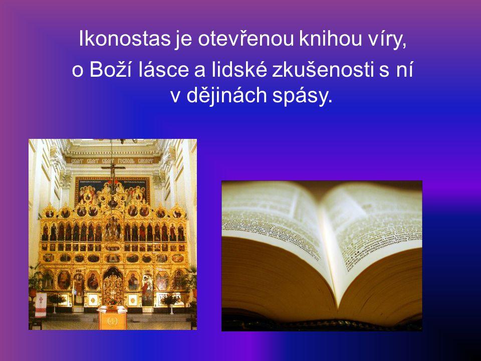 Ikonostas je otevřenou knihou víry, o Boží lásce a lidské zkušenosti s ní v dějinách spásy.