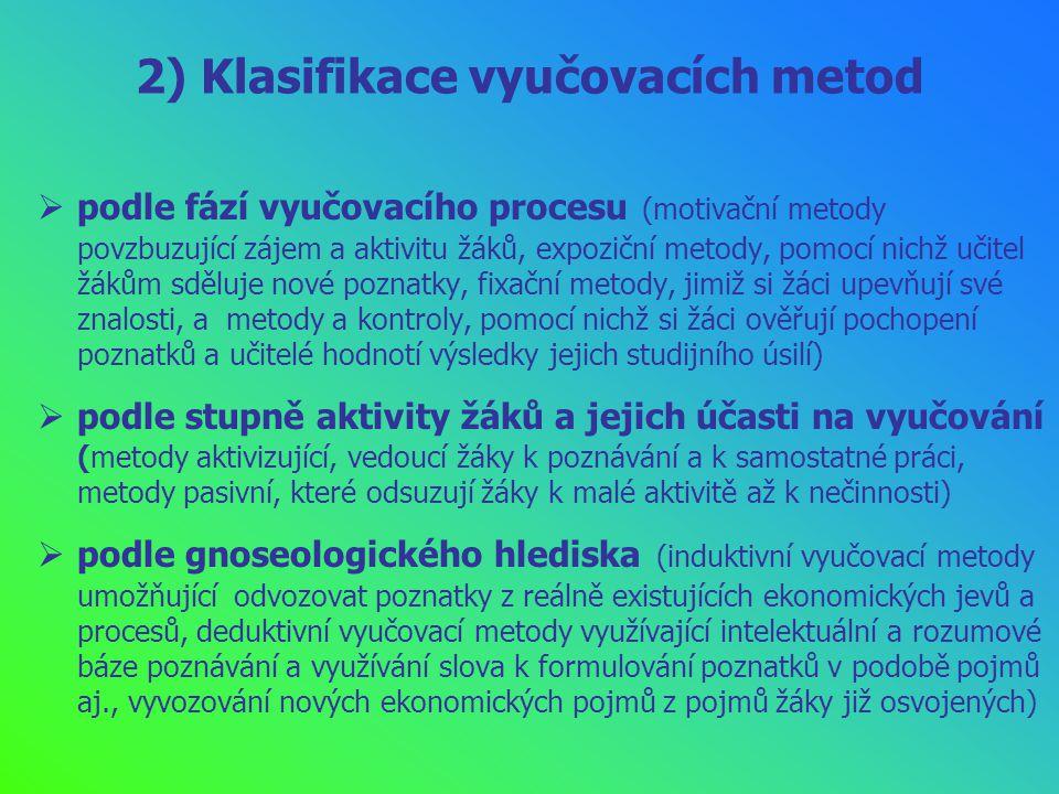 2) Klasifikace vyučovacích metod  podle fází vyučovacího procesu (motivační metody povzbuzující zájem a aktivitu žáků, expoziční metody, pomocí nichž
