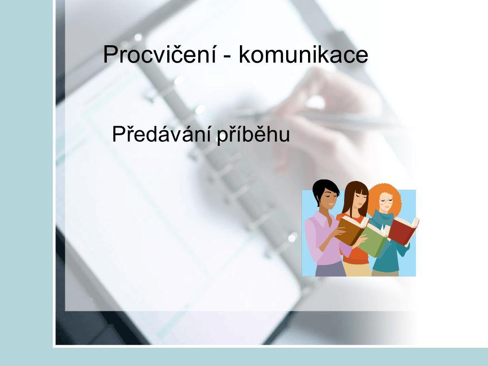 Procvičení - komunikace Předávání příběhu