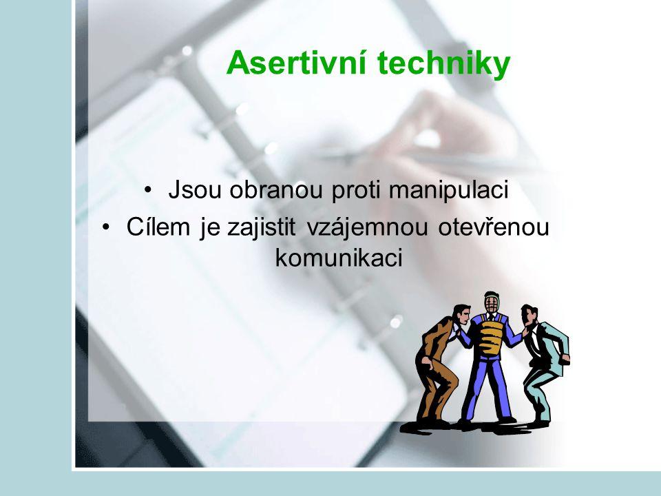Asertivní techniky Jsou obranou proti manipulaci Cílem je zajistit vzájemnou otevřenou komunikaci