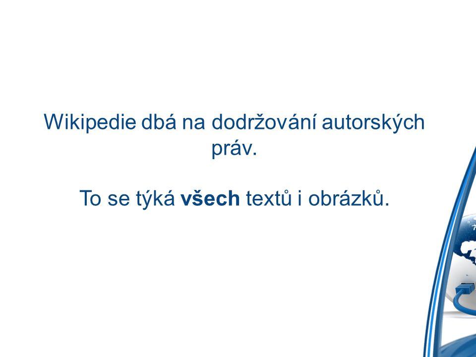 Wikipedie dbá na dodržování autorských práv. To se týká všech textů i obrázků.