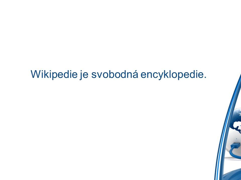 Wikipedie je svobodná encyklopedie.