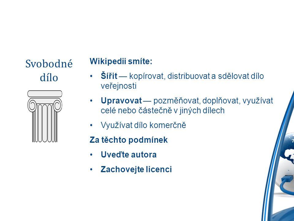 Wikipedii smíte: Šířit — kopírovat, distribuovat a sdělovat dílo veřejnosti Upravovat — pozměňovat, doplňovat, využívat celé nebo částečně v jiných dí