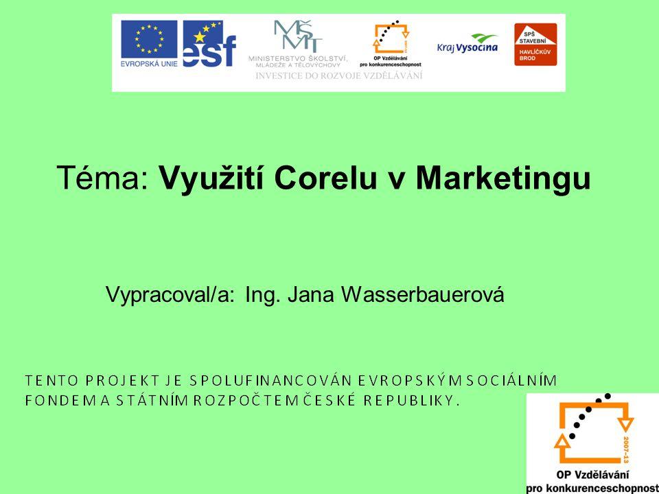 Téma: Využití Corelu v Marketingu Vypracoval/a: Ing. Jana Wasserbauerová