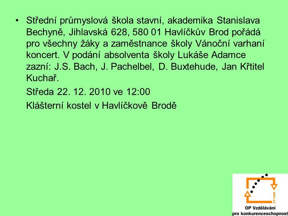 Střední průmyslová škola stavní, akademika Stanislava Bechyně, Jihlavská 628, 580 01 Havlíčkův Brod pořádá pro všechny žáky a zaměstnance školy Vánoční varhaní koncert.