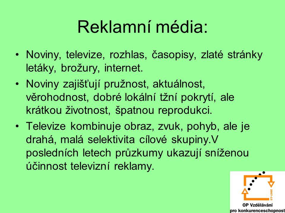 Reklamní média: Noviny, televize, rozhlas, časopisy, zlaté stránky letáky, brožury, internet.