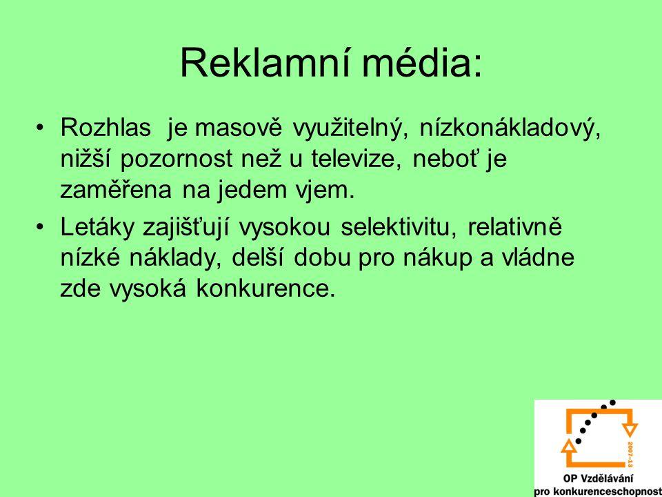Reklamní média: Rozhlas je masově využitelný, nízkonákladový, nižší pozornost než u televize, neboť je zaměřena na jedem vjem.