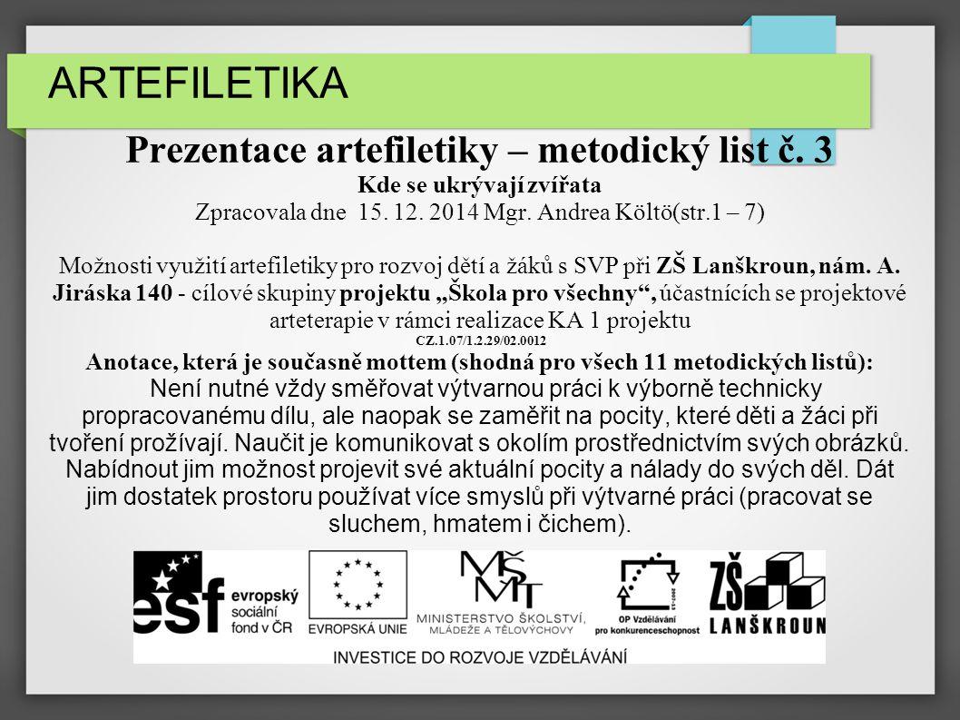 ARTEFILETIKA Prezentace artefiletiky – metodický list č. 3 Kde se ukrývají zvířata Zpracovala dne 15. 12. 2014 Mgr. Andrea Költö(str.1 – 7) Možnosti v